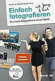 Einfach fotografieren mit Jenny & Basti: So macht fotografieren lernen Spaß....