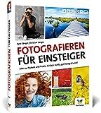 Fotografieren für Einsteiger: Einfach fotografieren lernen. Der praktische...