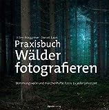 Praxisbuch Wälder fotografieren: Stimmungsvolle und märchenhafte Fotos zu...