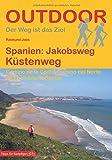 Spanien: Jakobsweg Küstenweg (Der Weg ist das Ziel) (Outdoor Pilgerführer)