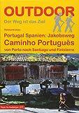 Portugal Spanien: Jakobsweg Caminho Português von Porto nach Santiago und Finisterre (Der Weg ist das Ziel) (Outdoor Pilgerführer)
