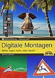 Digitale Foto Montagen für Adobe Photoshop CC und PhotoShop Elements – Bilder...