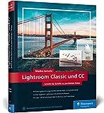 Lightroom Classic und CC: Schritt für Schritt zu perfekten Fotos – Workshops...