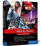 Affinity Photo: Das umfassende Standardwerk zur Bildbearbeitung – aktuell zu...