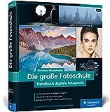 Die große Fotoschule: Das Handbuch zur digitalen Fotografie in der Neuauflage...