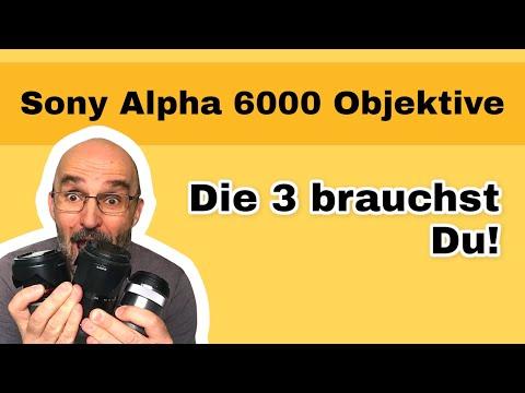 Diese 3 Sony A6000 A6300 Objektive brauchst du unbedingt!