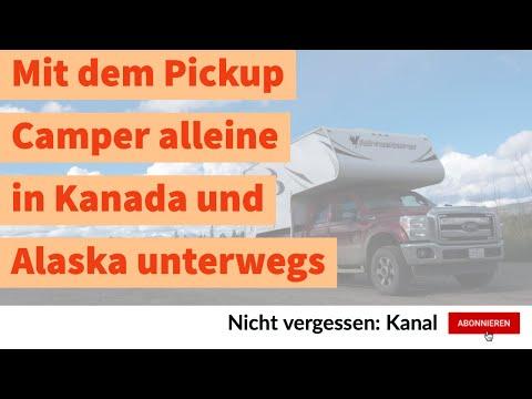 Reisen: Alleine in Kanada und Alask mit dem Pickup Camper unterwegs
