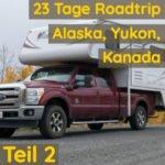 23 Tage Roadtrip Alaska, Yukon, Kanada | 2. Teil