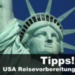 USA Reisevorbereitung [Tipps!]