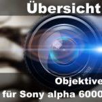 ▷ Sony alpha 6000 Objektive [Übersicht / E-mount-Objektive]