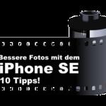 Bessere Fotos mit dem iPhone SE | 10 Tipps!