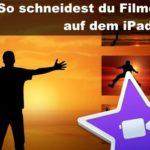 Wie kann ich mit iMovie einen Film auf dem iPad schneiden?