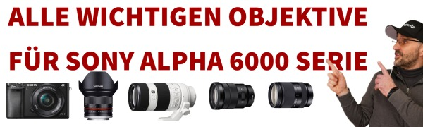 uebersicht-sony-alpha-6000-objektive