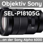 Objektiv Sony SEL-P18105G | Sony Alpha 6000