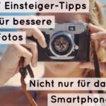 7 Einsteiger-Tipps für bessere Fotos | Nicht nur für das Smartphone