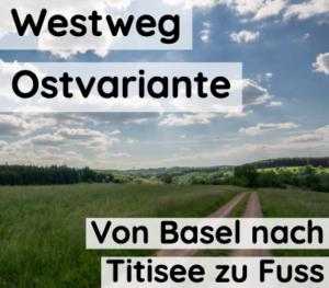Westweg Ostvariante - Von Basel an den Titisee