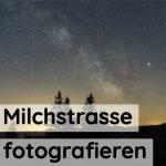Milchstrasse fotografieren | Tipps