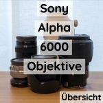 Sony Alpha 6000 (6100, 6300, 6400, 6500, 6600) Objektiv-Übersicht