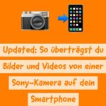 Updated: So überträgst du Bilder und Videos von einer Sony-Kamera auf dein Smartphone