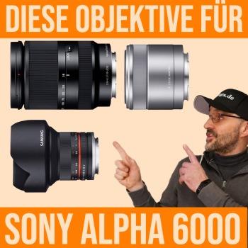 objektive für sony alpha 6000